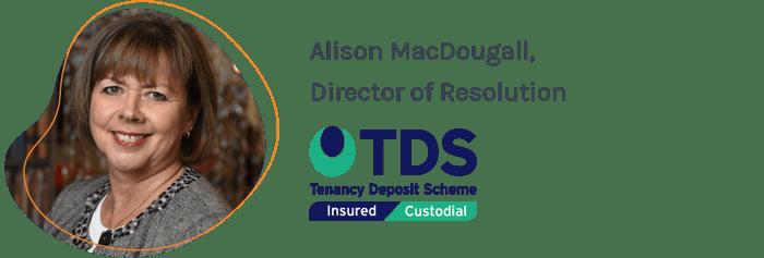 Alison MacDougall, Director of Resolution, Tenancy Deposit Scheme